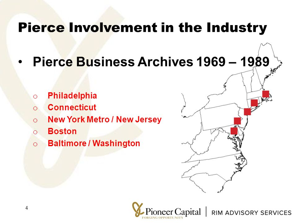 Pierce Involvement in the Industry 4 Pierce Business Archives1969 – 1989 o Philadelphia o Connecticut o New York Metro / New Jersey o Boston o Baltimore / Washington
