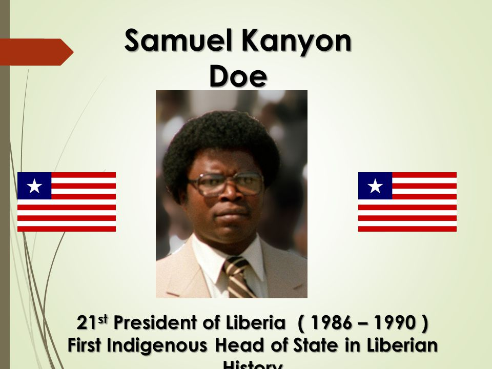 Samuel Kanyon Doe 21 st President of Liberia ( 1986 – 1990 ) First Indigenous Head of State in Liberian History