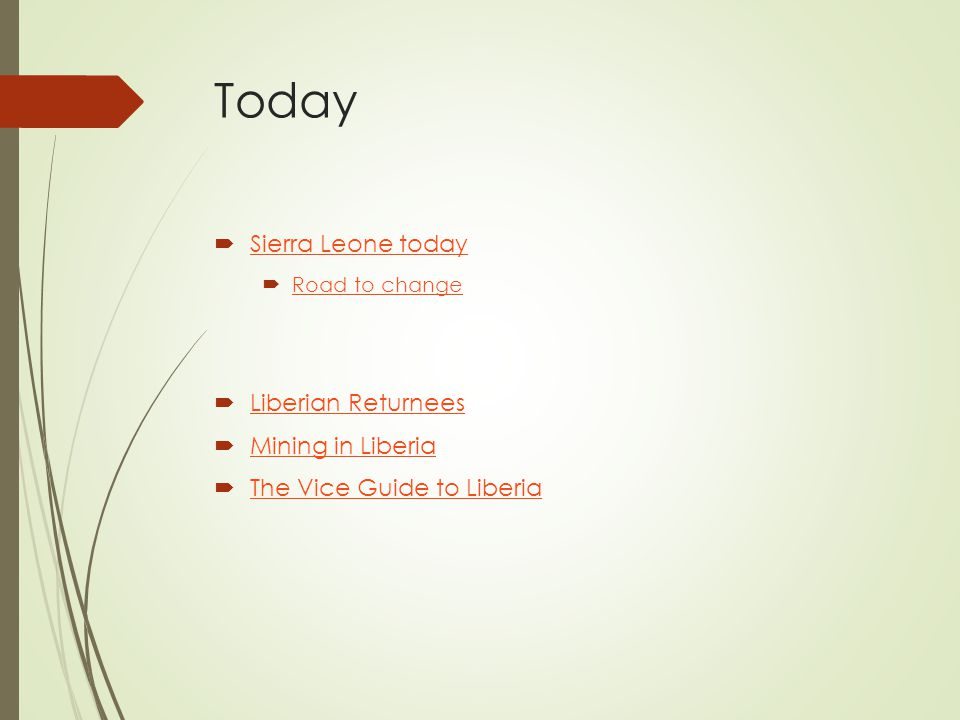 Today  Sierra Leone today Sierra Leone today  Road to change Road to change  Liberian Returnees Liberian Returnees  Mining in Liberia Mining in Li