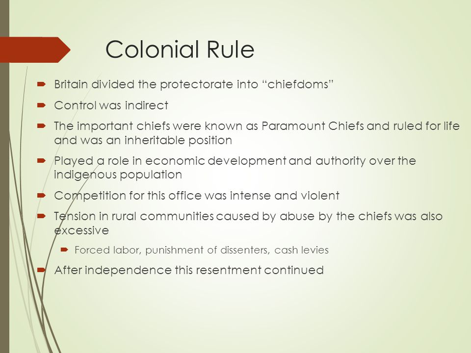 """Colonial Rule  Britain divided the protectorate into """"chiefdoms""""  Control was indirect  The important chiefs were known as Paramount Chiefs and rul"""