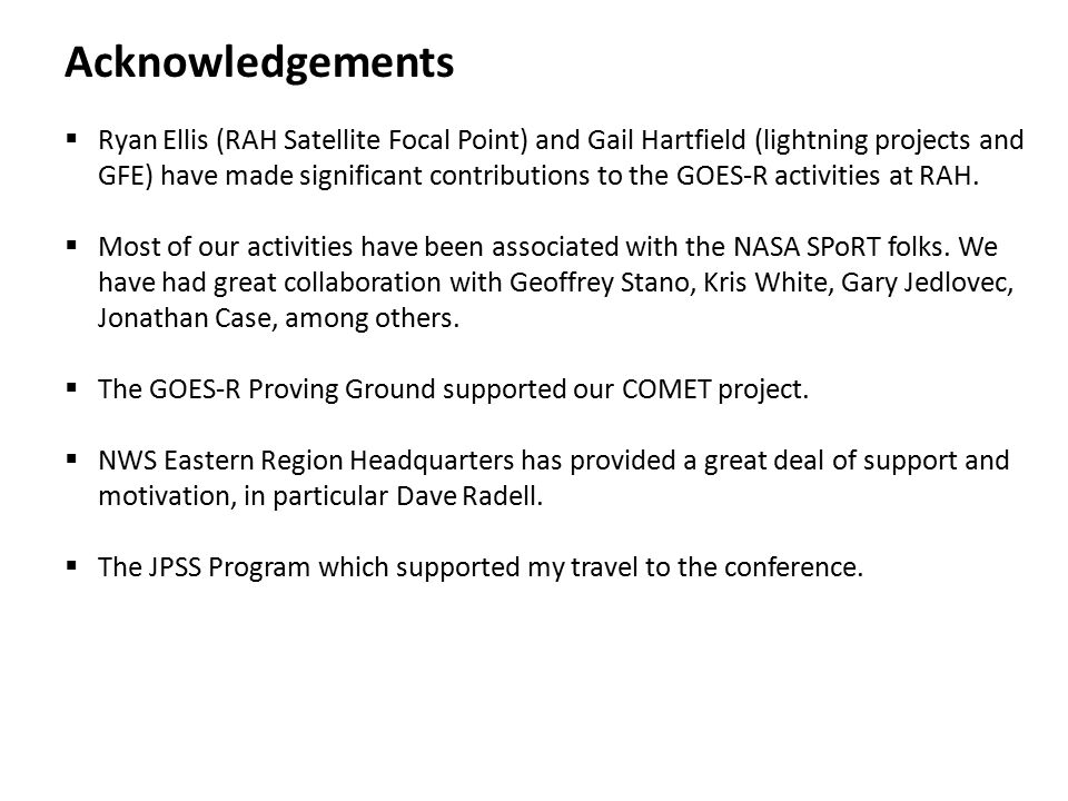 Acknowledgements  Ryan Ellis (RAH Satellite Focal Point) and Gail Hartfield (lightning projects and GFE) have made significant contributions to the G