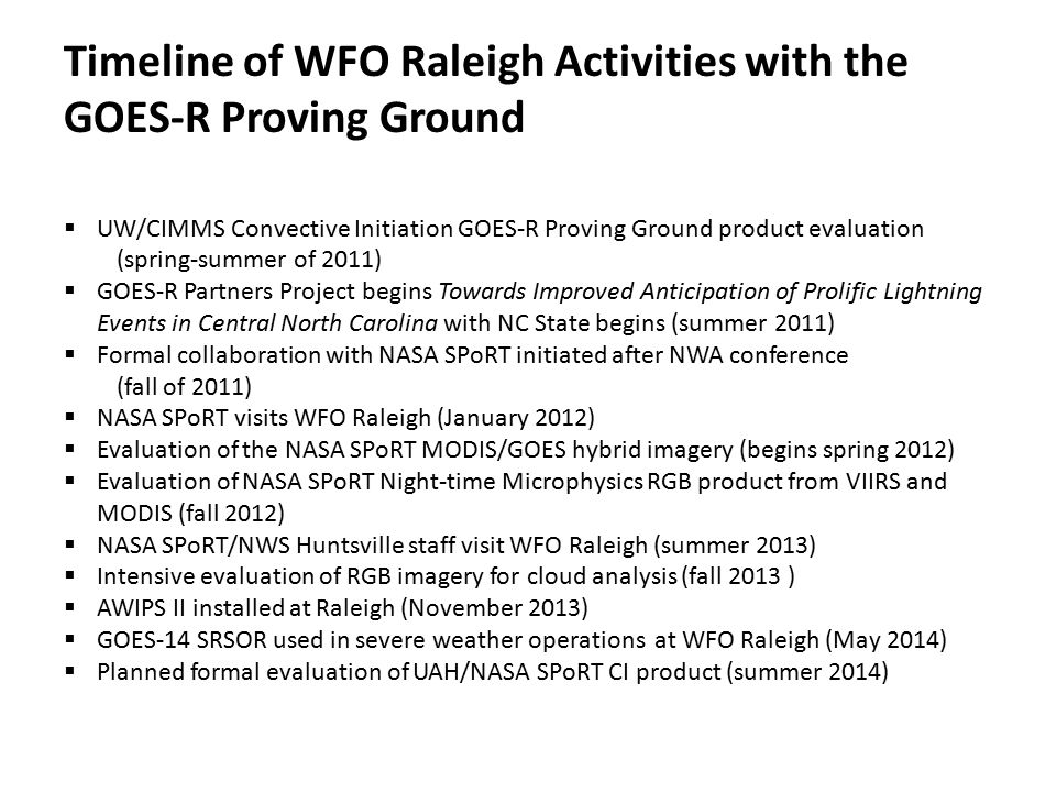 Primary GOES-R Proving Ground Activities at RAH  UW/CIMMS Convective Initiation Product  Evaluation  GOES-R Partners Project  Evaluation of the NASA SPoRT MODIS/GOES Hybrid Products  Evaluation of the NASA SPoRT Night-Time Microphysics RGB Product