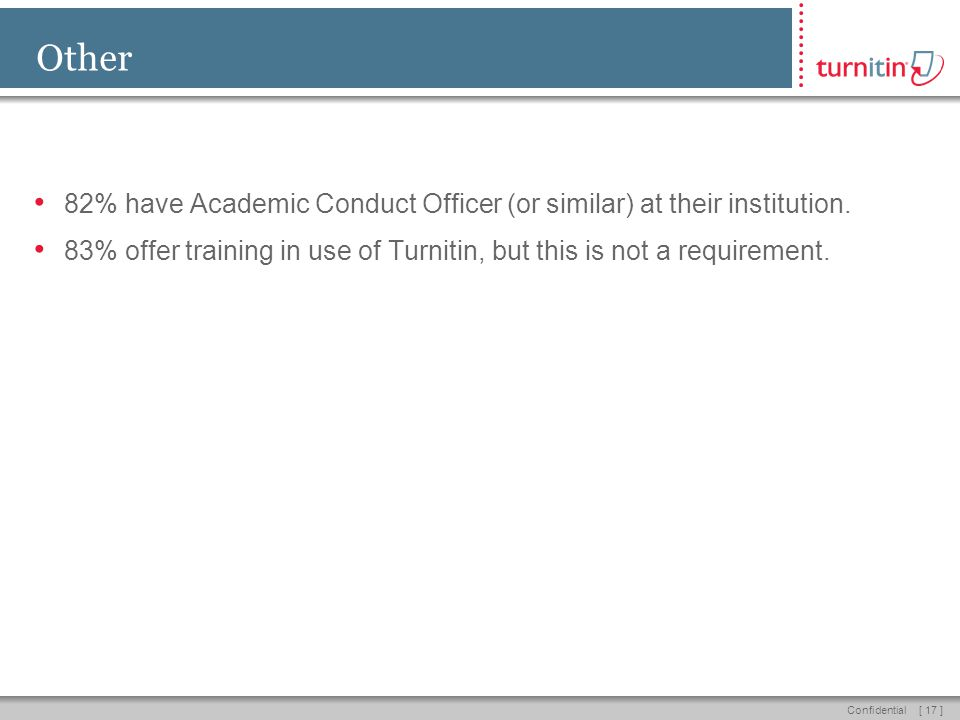 [ 17 ]Confidential Other 82% have Academic Conduct Officer (or similar) at their institution.