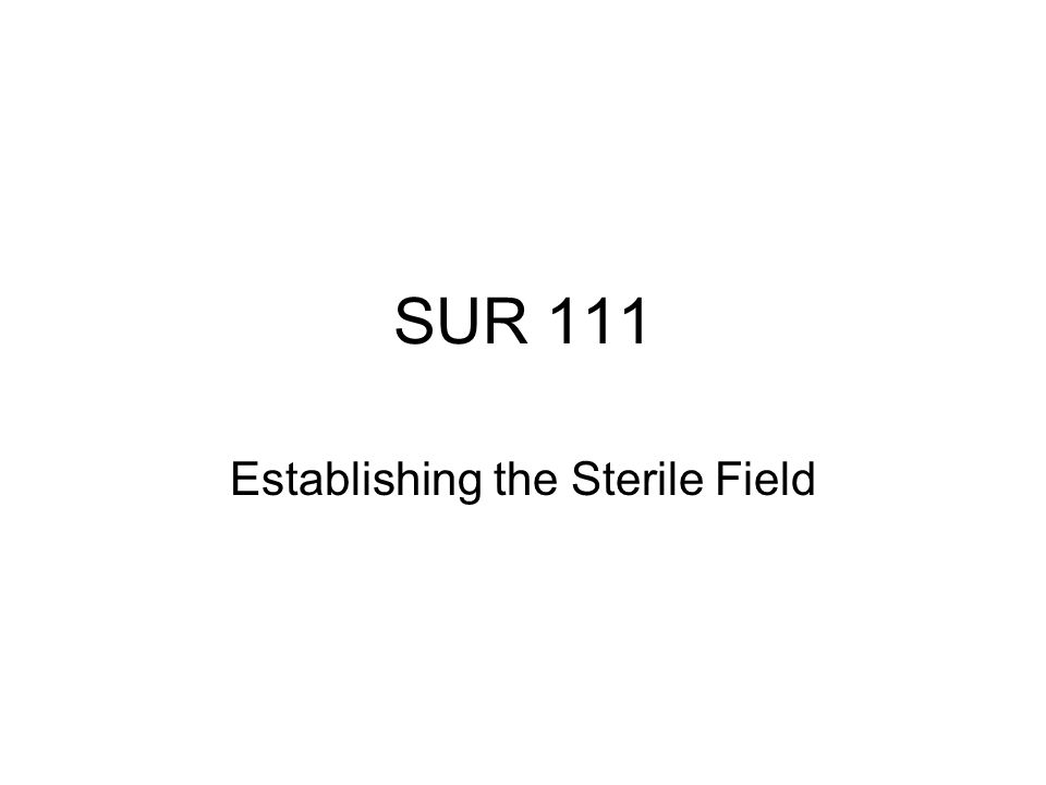 SUR 111 Establishing the Sterile Field
