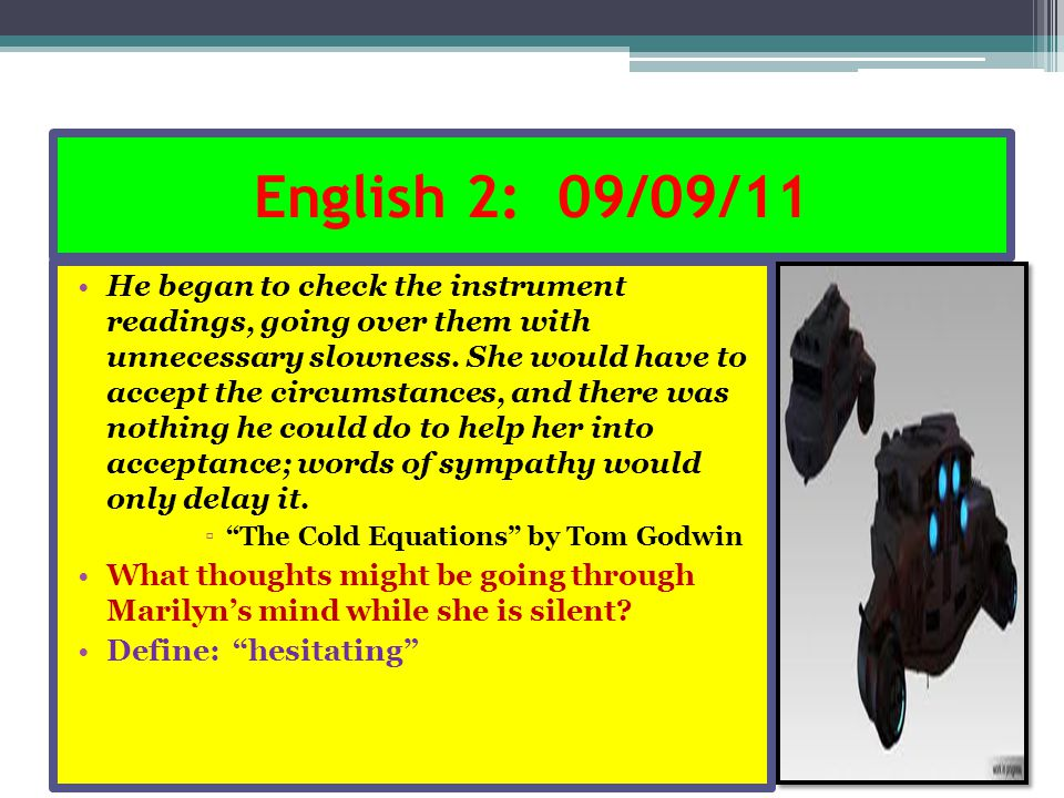 English 2: 09/09/11 He began to check the instrument readings, going over them with unnecessary slowness. She would have to accept the circumstances,