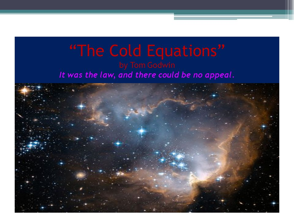 """The Cold Equations"" by Tom Godwin It was the law, and there could be no appeal."