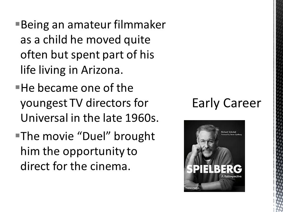  Being an amateur filmmaker as a child he moved quite often but spent part of his life living in Arizona.  He became one of the youngest TV director