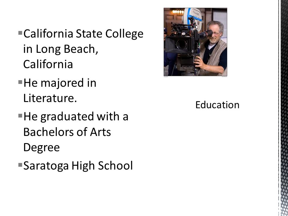  California State College in Long Beach, California  He majored in Literature.  He graduated with a Bachelors of Arts Degree  Saratoga High School