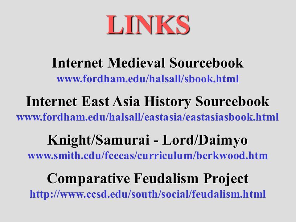 LINKS Internet Medieval Sourcebook www.fordham.edu/halsall/sbook.html Internet East Asia History Sourcebook www.fordham.edu/halsall/eastasia/eastasias