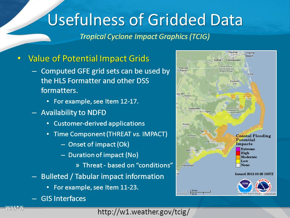 Usefulness of Gridded Data Value of Potential Impact Grids Value of Potential Impact Grids – Computed GFE grid sets can be used by the HLS Formatter and other DSS formatters.