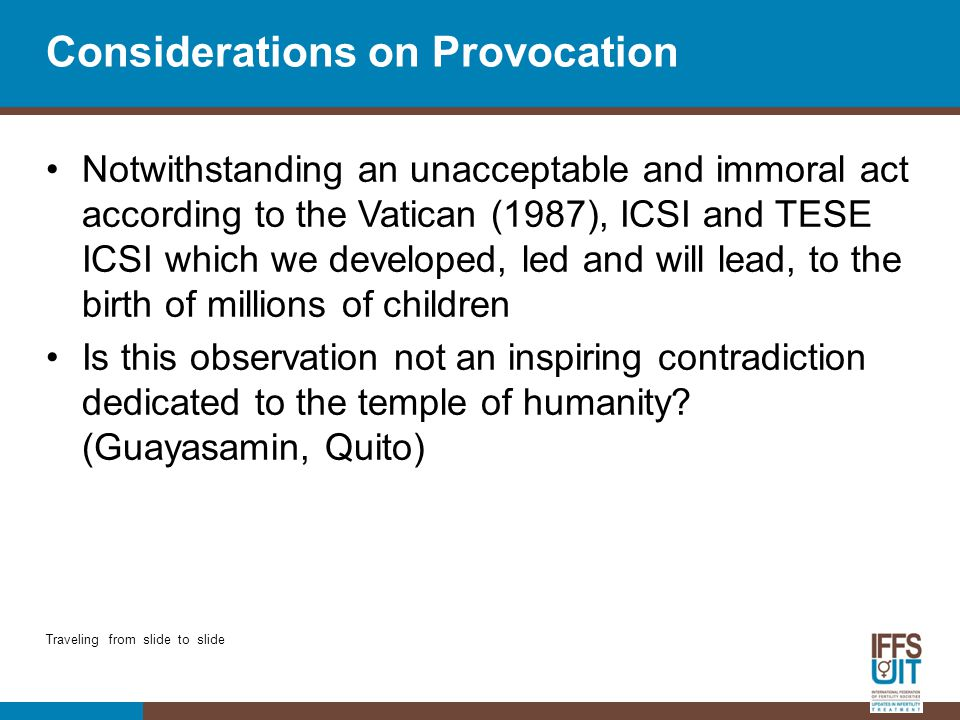 Considerations on Provocation Notwithstanding an unacceptable and immoral act according to the Vatican (1987), ICSI and TESE ICSI which we developed,