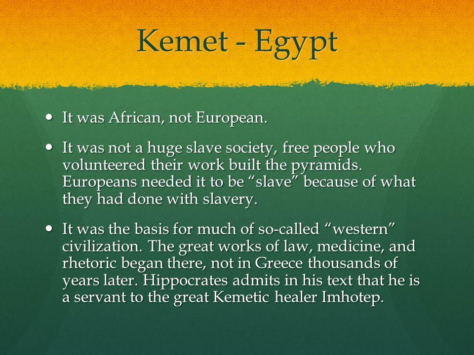 Kemet - Egypt It was African, not European. It was African, not European.