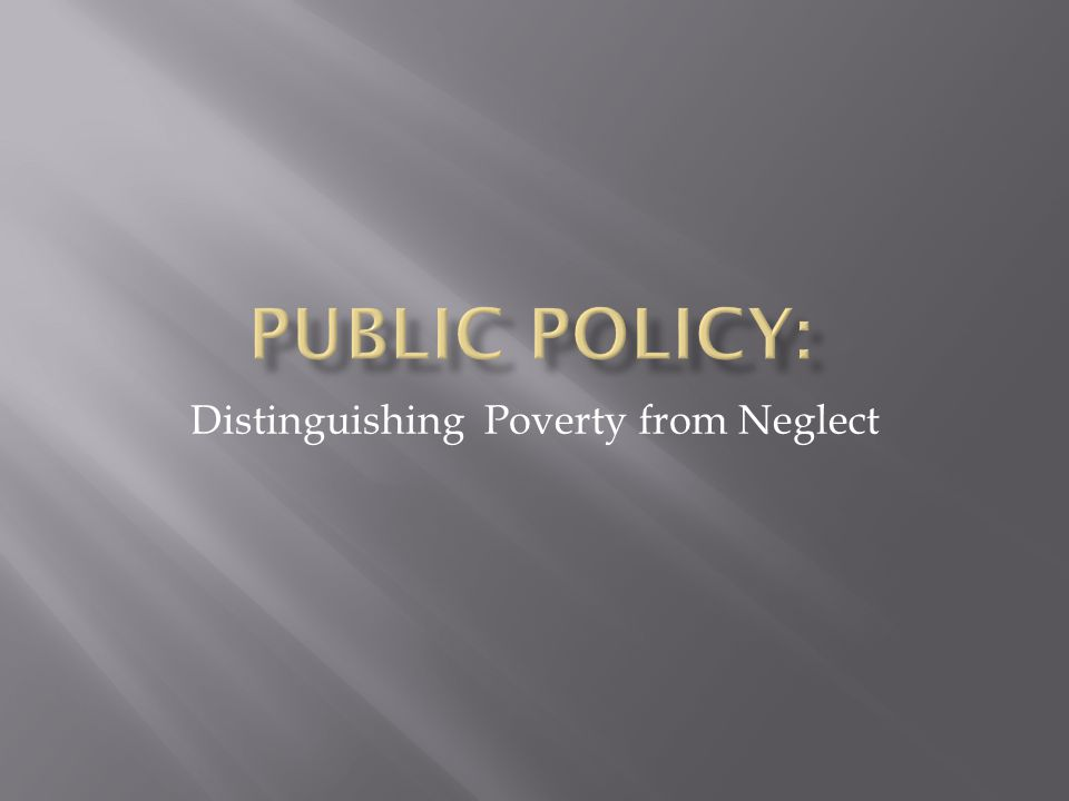 Distinguishing Poverty from Neglect