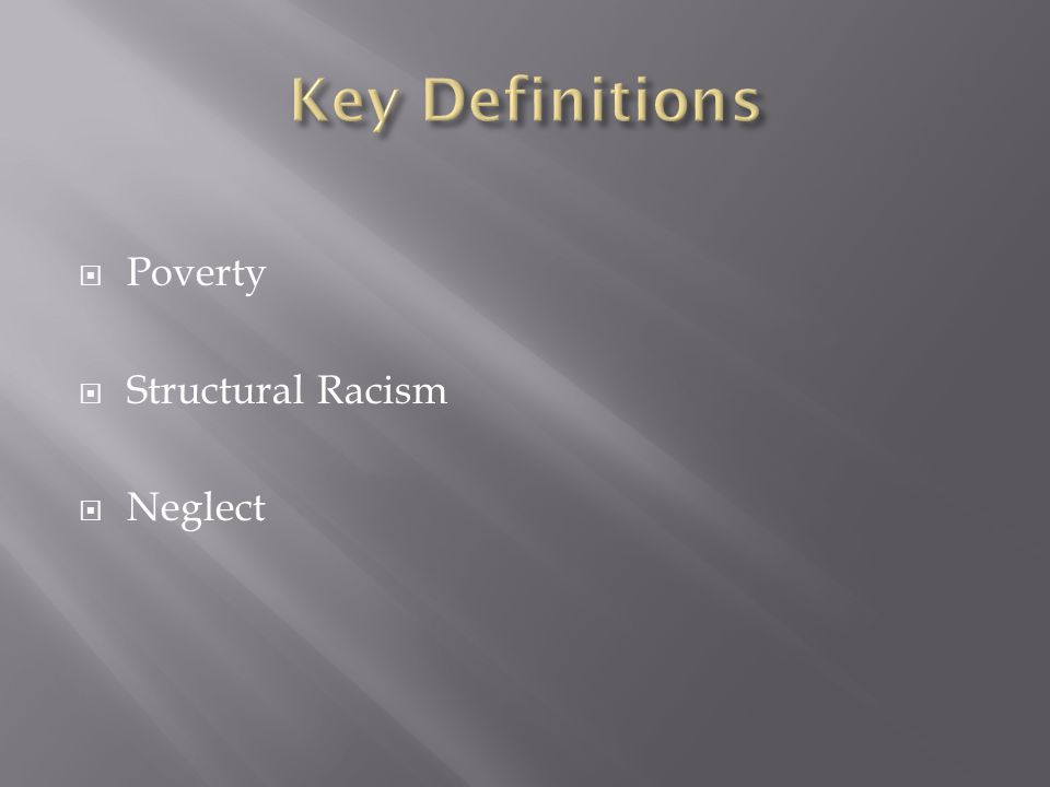  Poverty  Structural Racism  Neglect