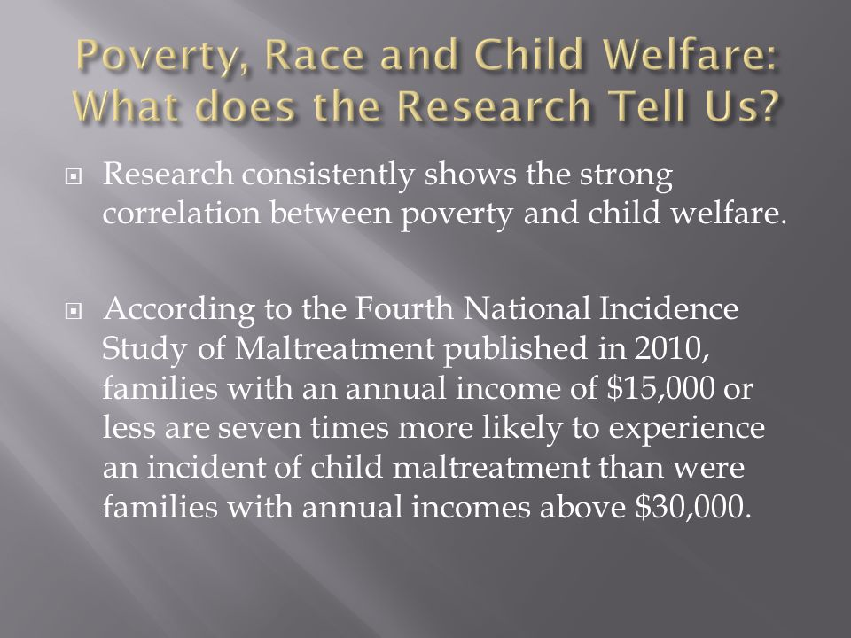  Research consistently shows the strong correlation between poverty and child welfare.