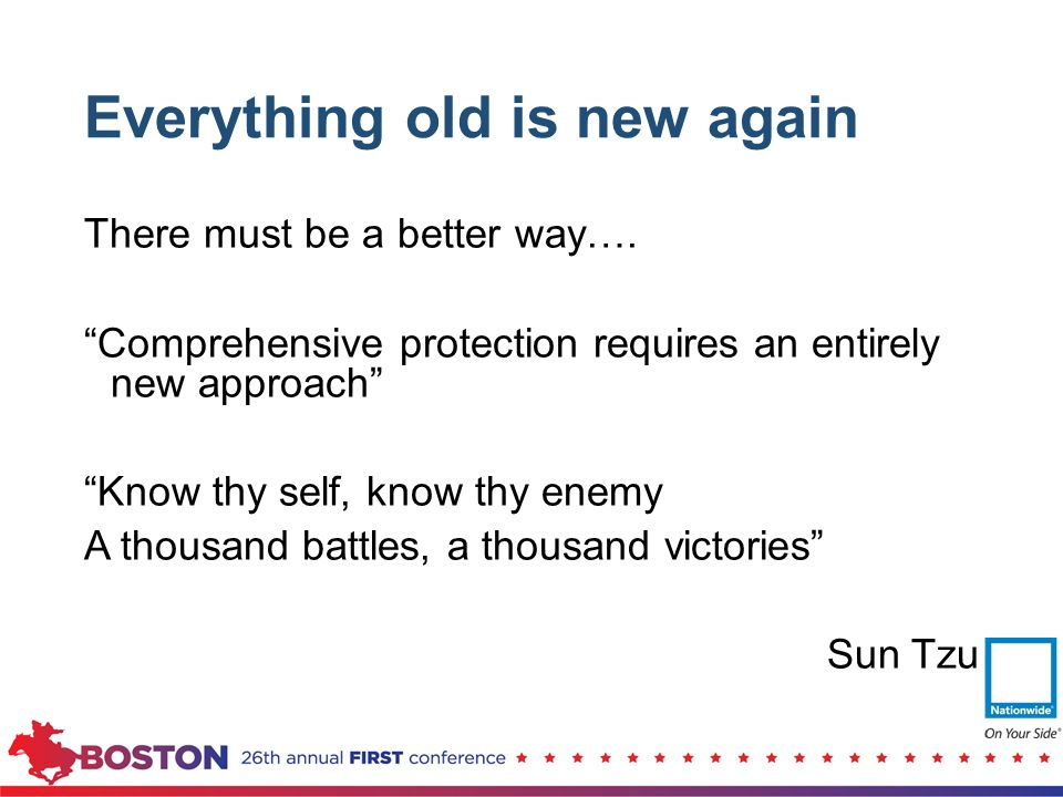 "Everything old is new again There must be a better way…. ""Comprehensive protection requires an entirely new approach"" ""Know thy self, know thy enemy A"