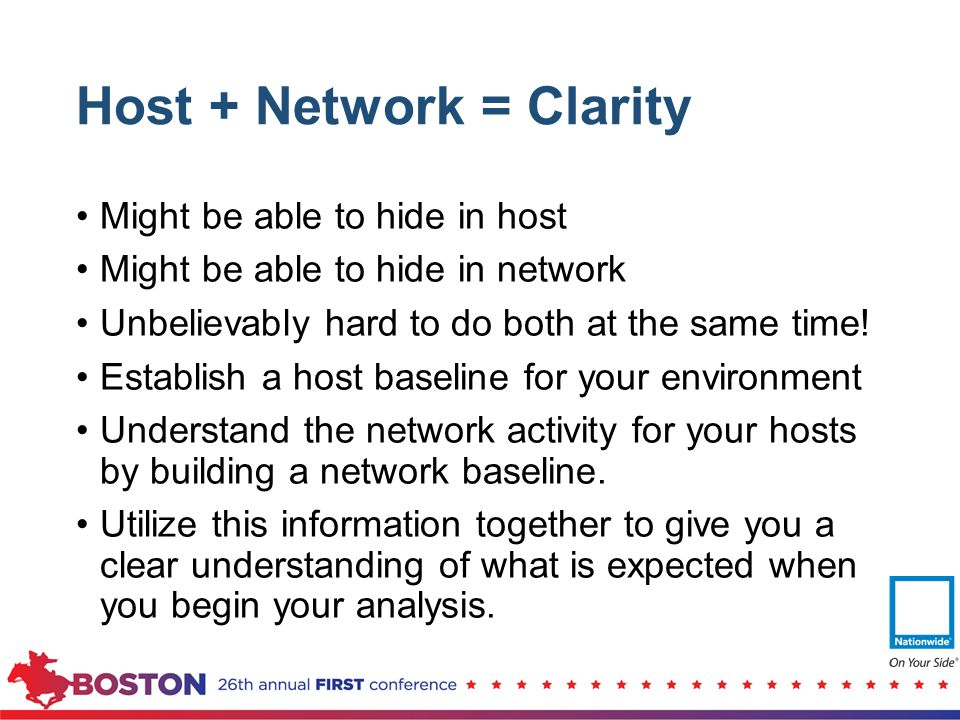 Host + Network = Clarity Might be able to hide in host Might be able to hide in network Unbelievably hard to do both at the same time! Establish a hos