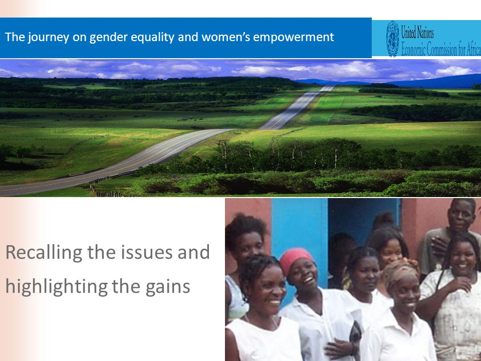 Recalling the issues and highlighting the gains The journey on gender equality and women's empowerment