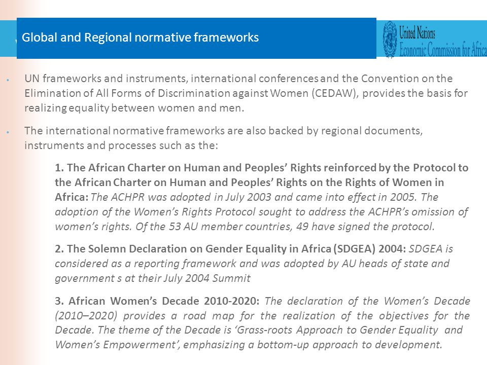 UN frameworks and instruments, international conferences and the Convention on the Elimination of All Forms of Discrimination against Women (CEDAW), provides the basis for realizing equality between women and men.