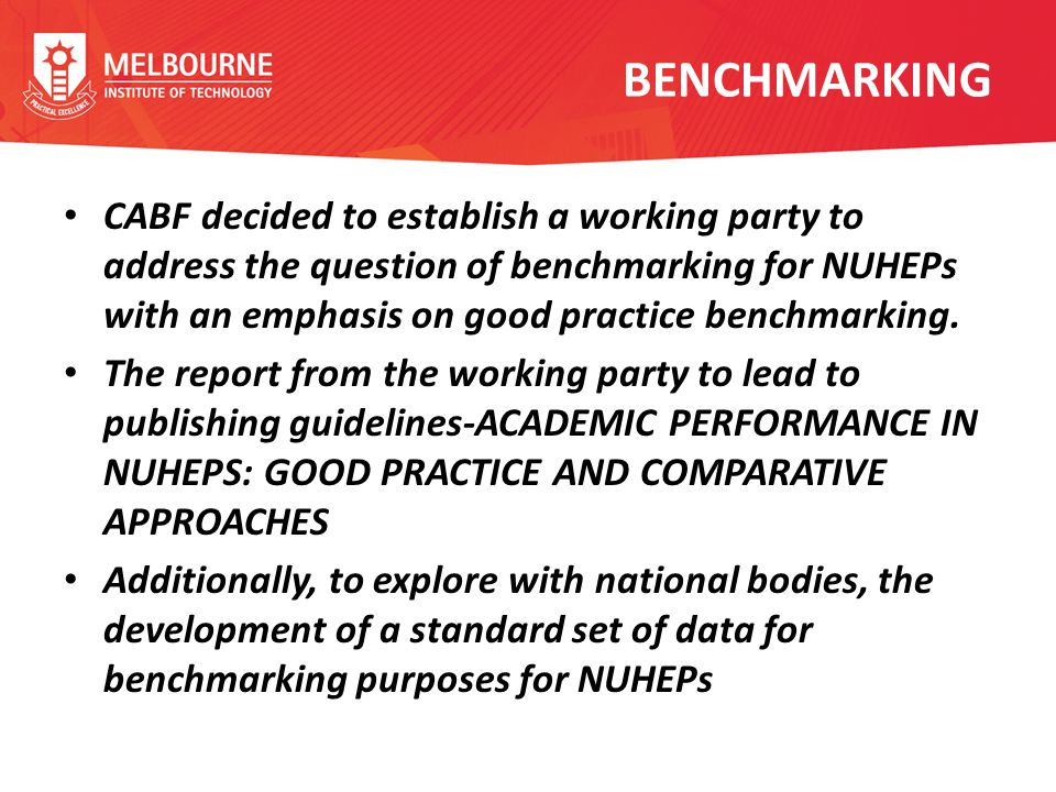 BENCHMARKING CABF decided to establish a working party to address the question of benchmarking for NUHEPs with an emphasis on good practice benchmarking.