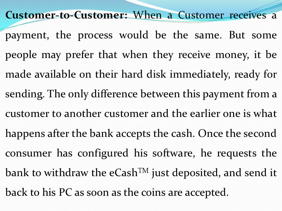 Customer-to-Customer: When a Customer receives a payment, the process would be the same. But some people may prefer that when they receive money, it b