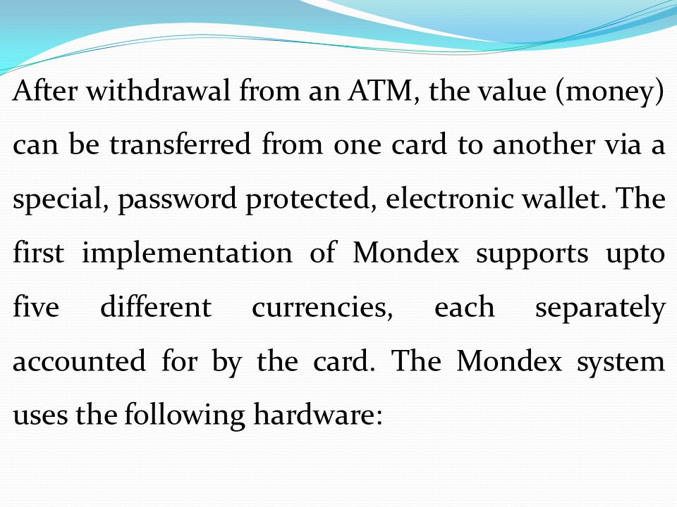After withdrawal from an ATM, the value (money) can be transferred from one card to another via a special, password protected, electronic wallet. The