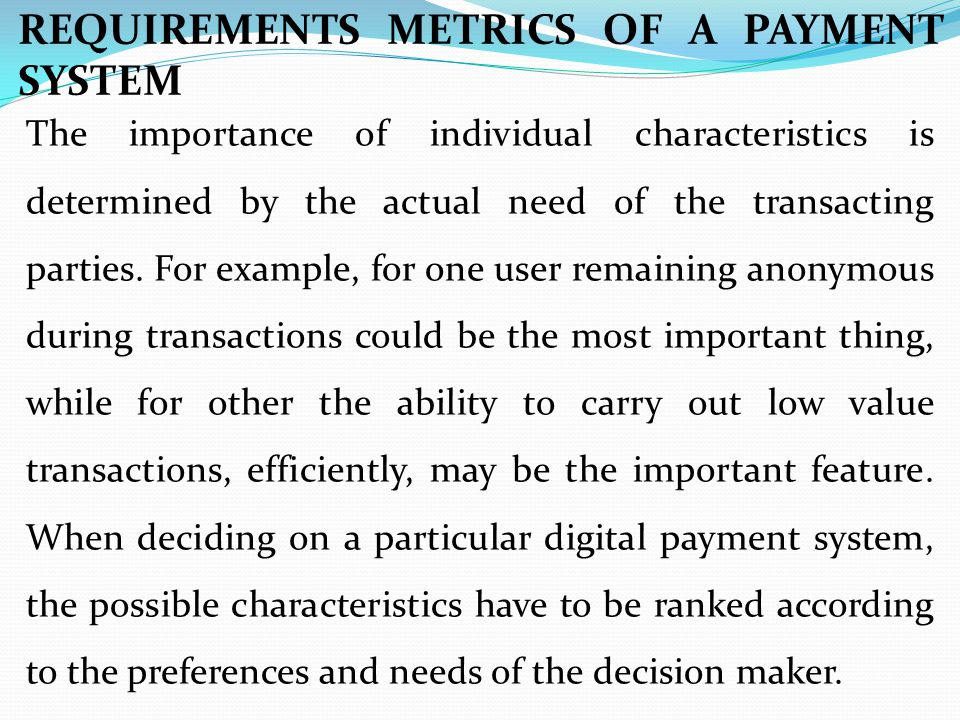 REQUIREMENTS METRICS OF A PAYMENT SYSTEM The importance of individual characteristics is determined by the actual need of the transacting parties. For