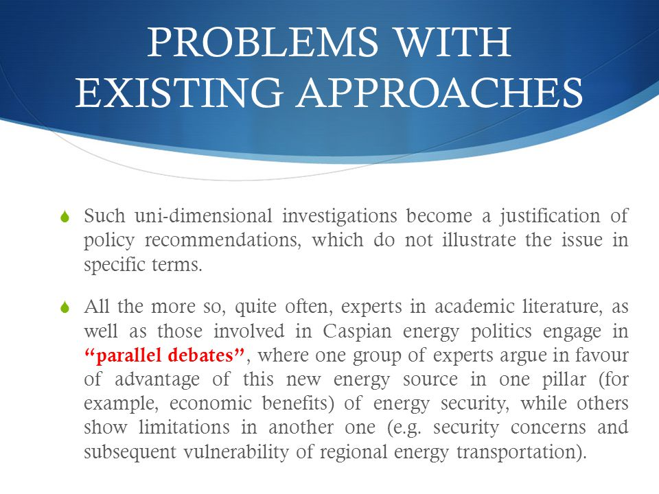 PROBLEMS WITH EXISTING APPROACHES  Such uni-dimensional investigations become a justification of policy recommendations, which do not illustrate the