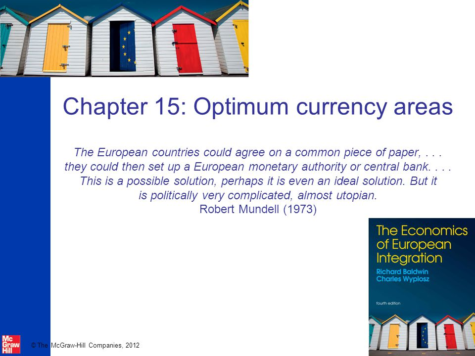 © The McGraw-Hill Companies, 2012 Chapter 15: Optimum currency areas The European countries could agree on a common piece of paper,...