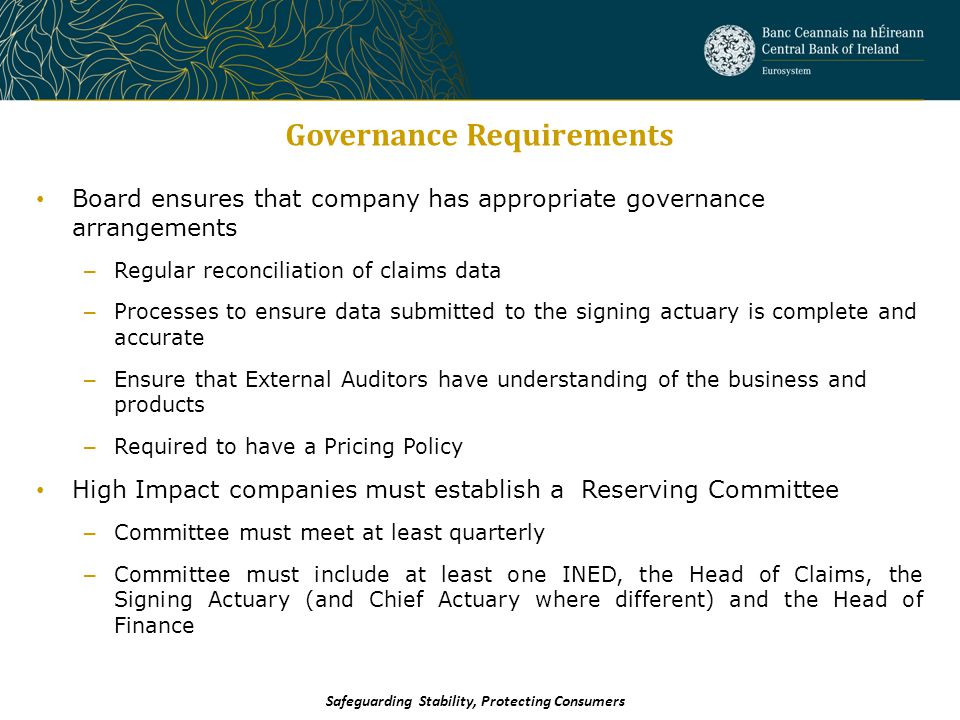 Governance Requirements Board ensures that company has appropriate governance arrangements – Regular reconciliation of claims data – Processes to ensu