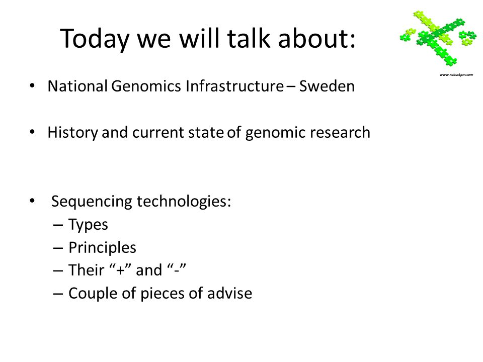 Today we will talk about: National Genomics Infrastructure – Sweden History and current state of genomic research Sequencing technologies: – Types – P