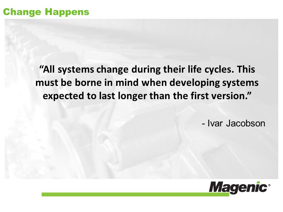 Change Happens All systems change during their life cycles.