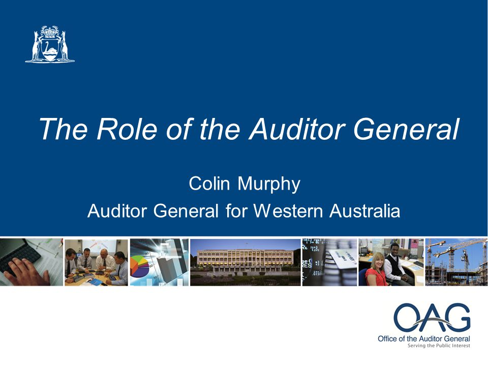 The Role of the Auditor General Colin Murphy Auditor General for Western Australia