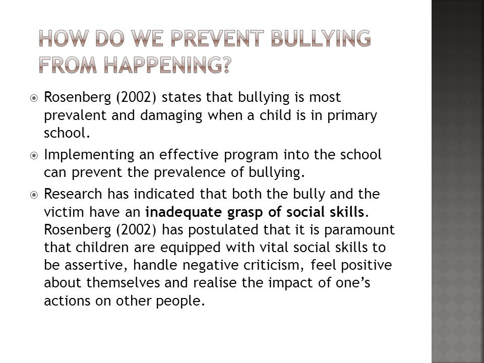  Rosenberg (2002) states that bullying is most prevalent and damaging when a child is in primary school.