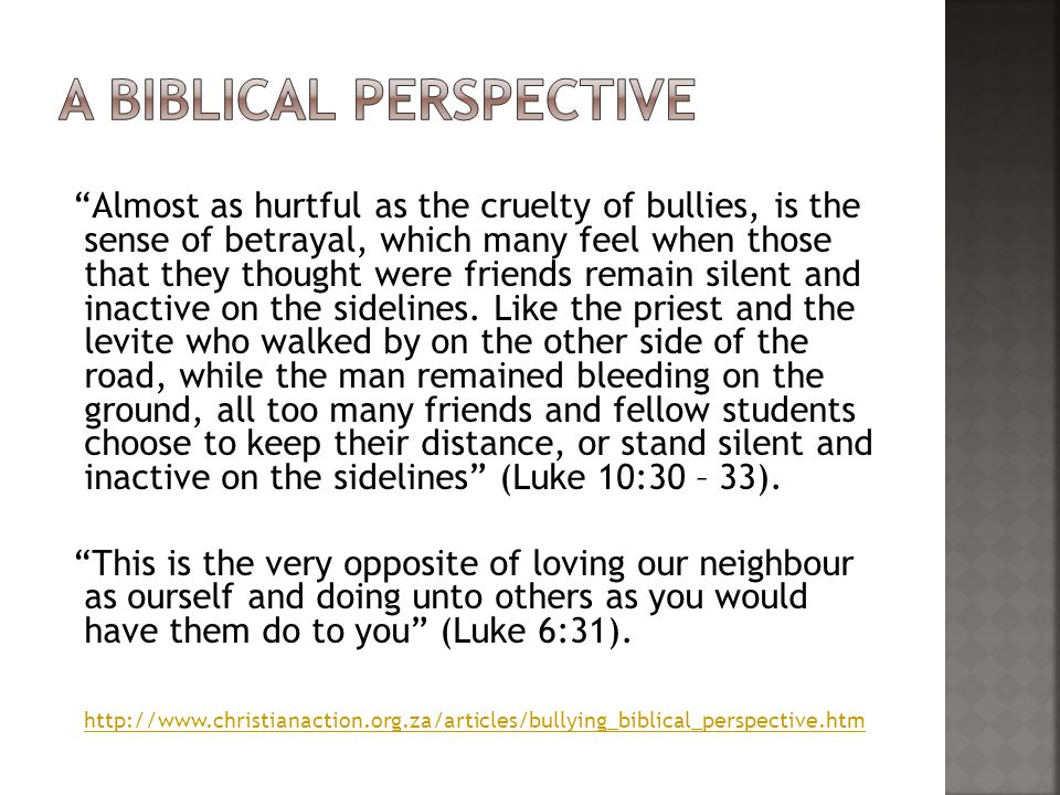 Almost as hurtful as the cruelty of bullies, is the sense of betrayal, which many feel when those that they thought were friends remain silent and inactive on the sidelines.
