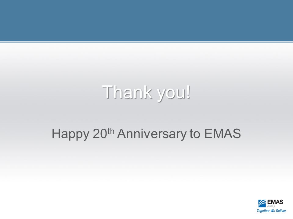 Thank you! Happy 20 th Anniversary to EMAS