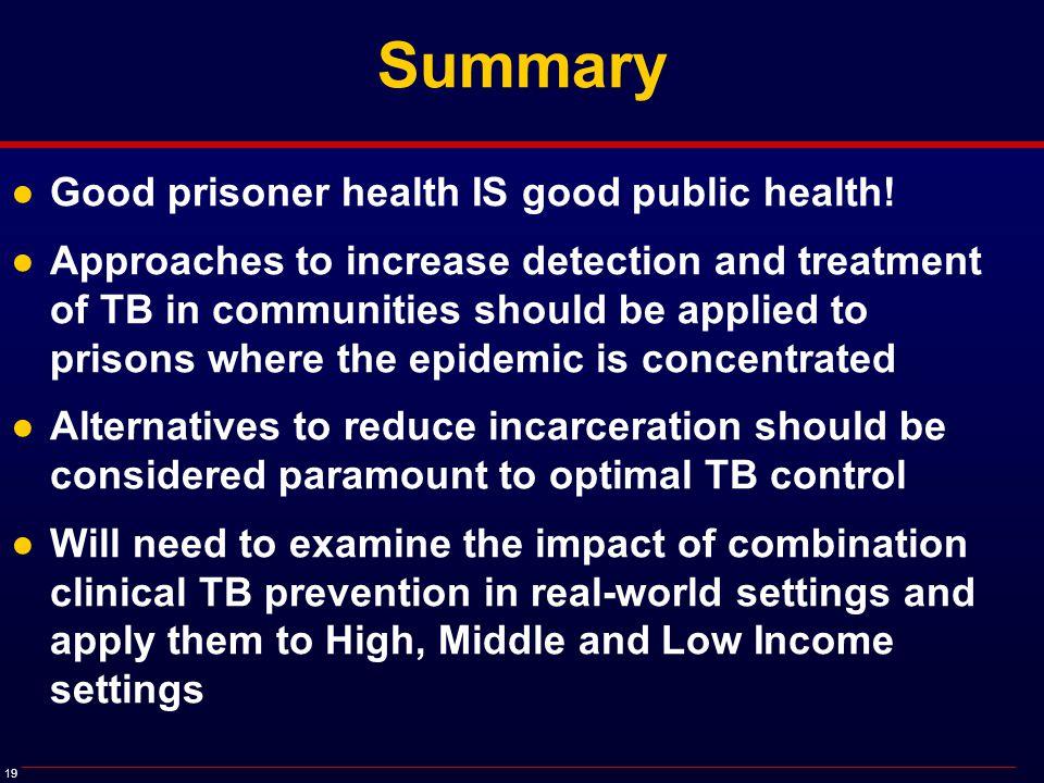 19 Summary ●Good prisoner health IS good public health.