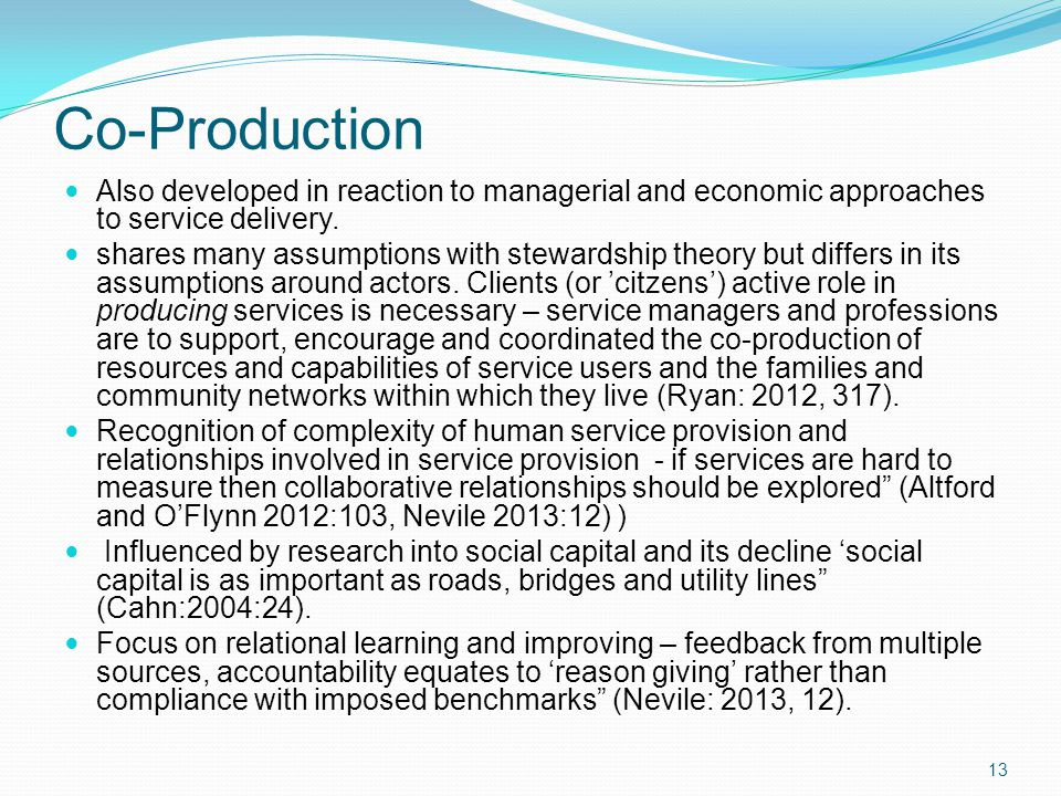Co-Production Also developed in reaction to managerial and economic approaches to service delivery.