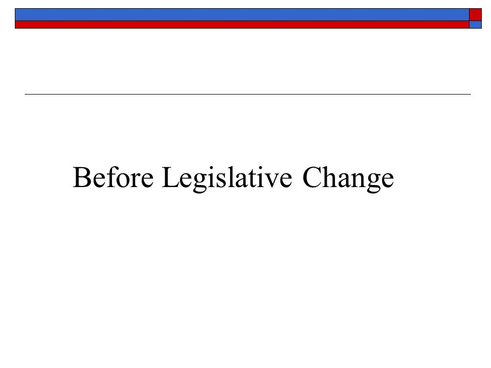 Before Legislative Change