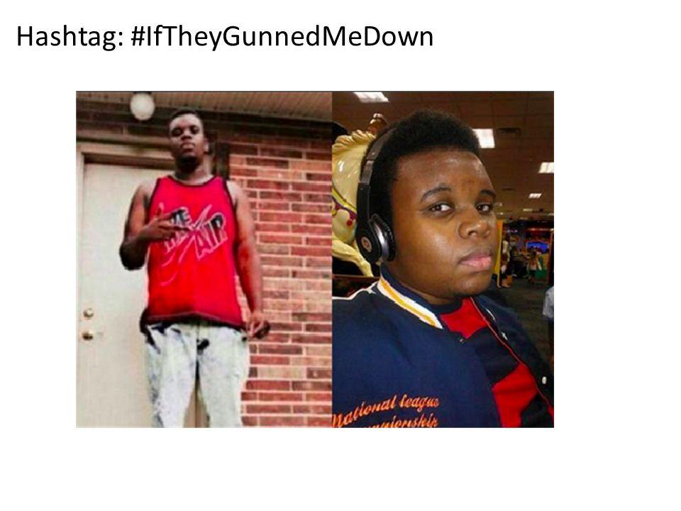 Hashtag: #IfTheyGunnedMeDown