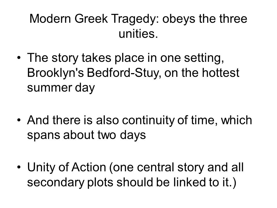Modern Greek Tragedy: obeys the three unities.