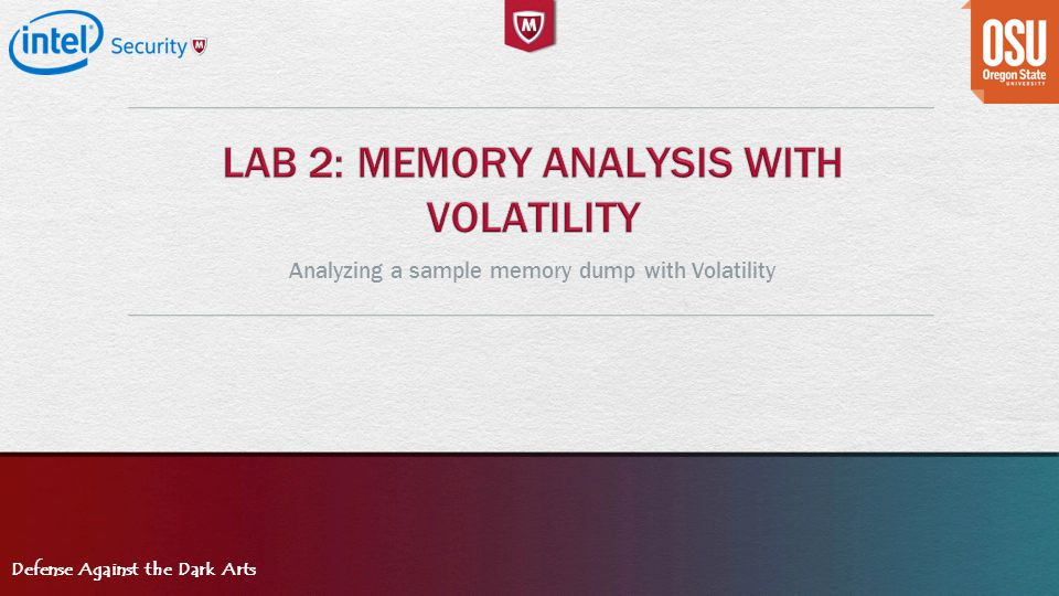 Defense Against the Dark Arts Analyzing a sample memory dump with Volatility
