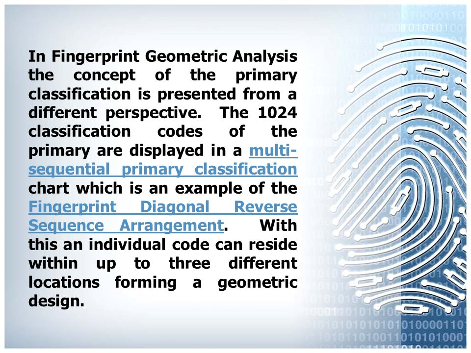 However, today most agencies or departments do not file fingerprints according to the Henry System of Fingerprint Classification and Filing, they are