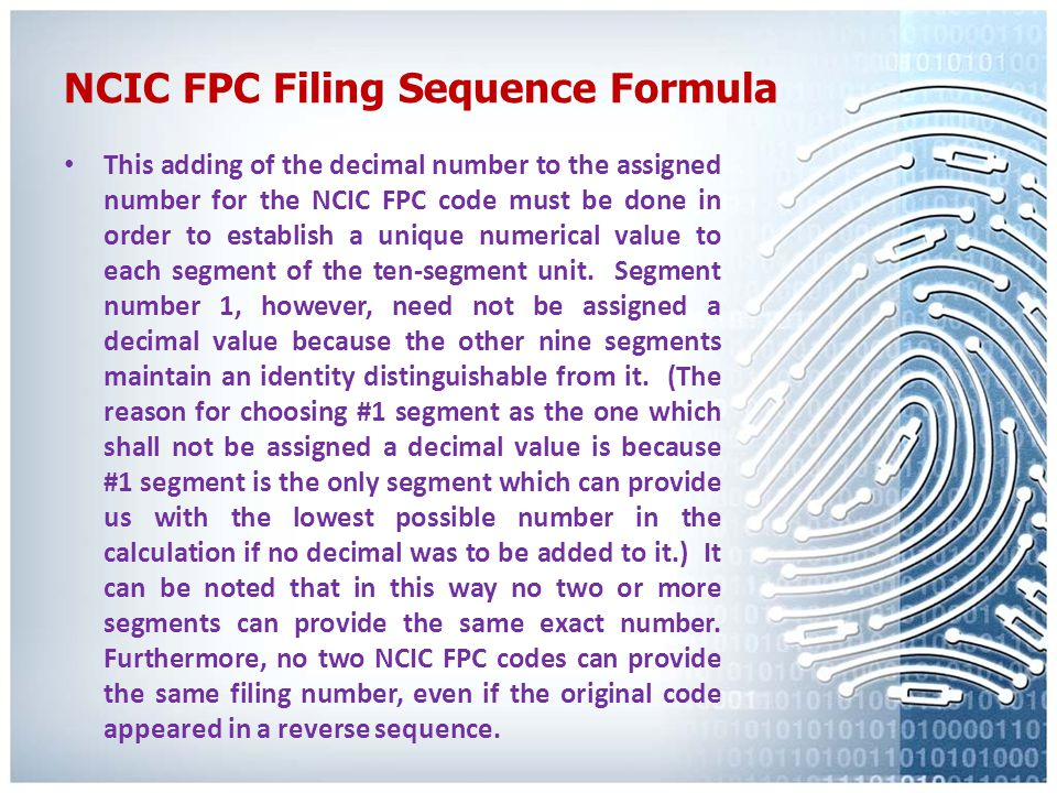 NCIC FPC Filing Sequence Formula Let (X) equal the number of assigned to the NCIC FPC code. Each of the ten segments with the exception of segment #1,