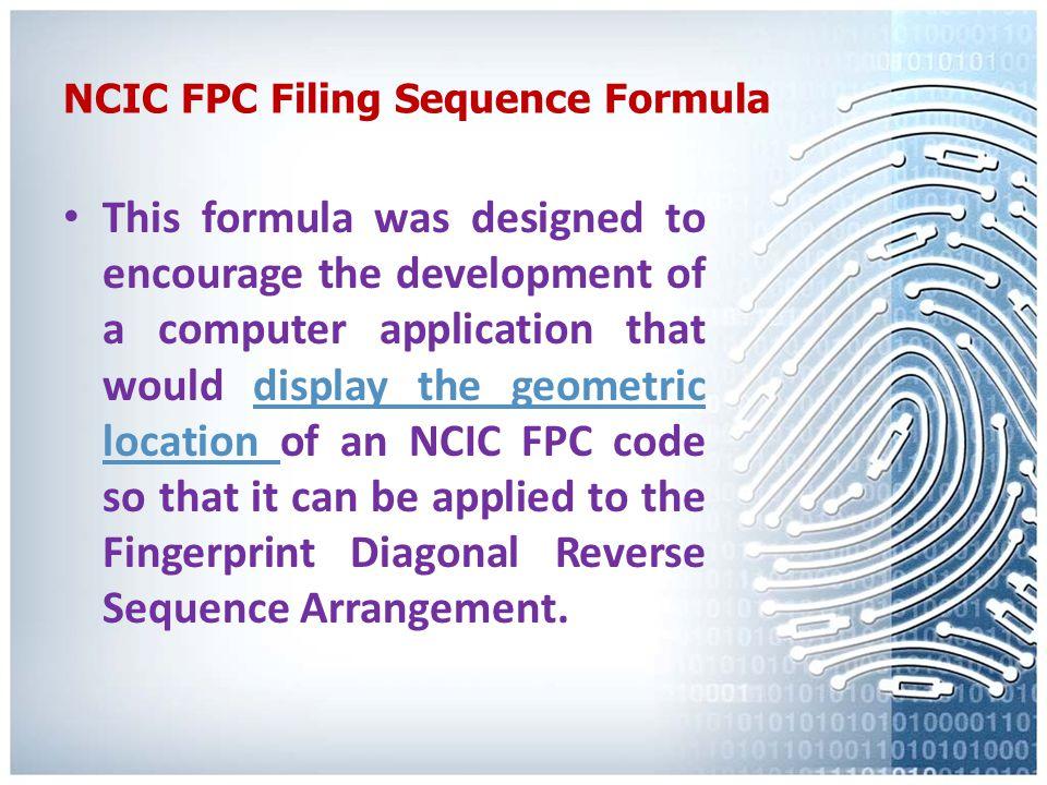 NCIC FPC Filing Sequence Formula Example: (2.6) X (11.50001) X (11.30002) X (0.60003) X (1.60004) X (11.40005) X (7.10006) X (11.20007) X (0.80008) X (2.20009) = 517,628.2327.