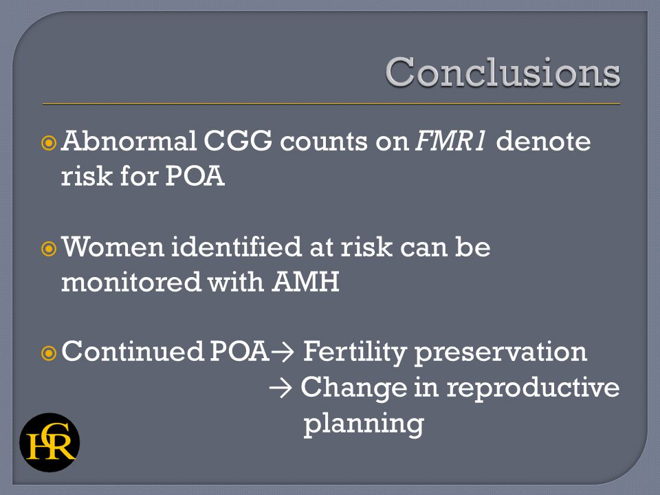  Abnormal CGG counts on FMR1 denote risk for POA  Women identified at risk can be monitored with AMH  Continued POA → Fertility preservation → Change in reproductive planning