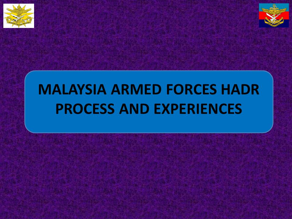 MALAYSIA ARMED FORCES HADR PROCESS AND EXPERIENCES