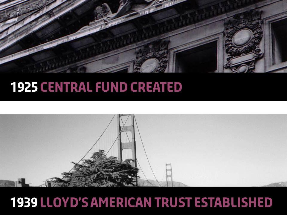 © Lloyd'sA Colourful History19 1925 Central Fund created 1939 Lloyd's American trust established