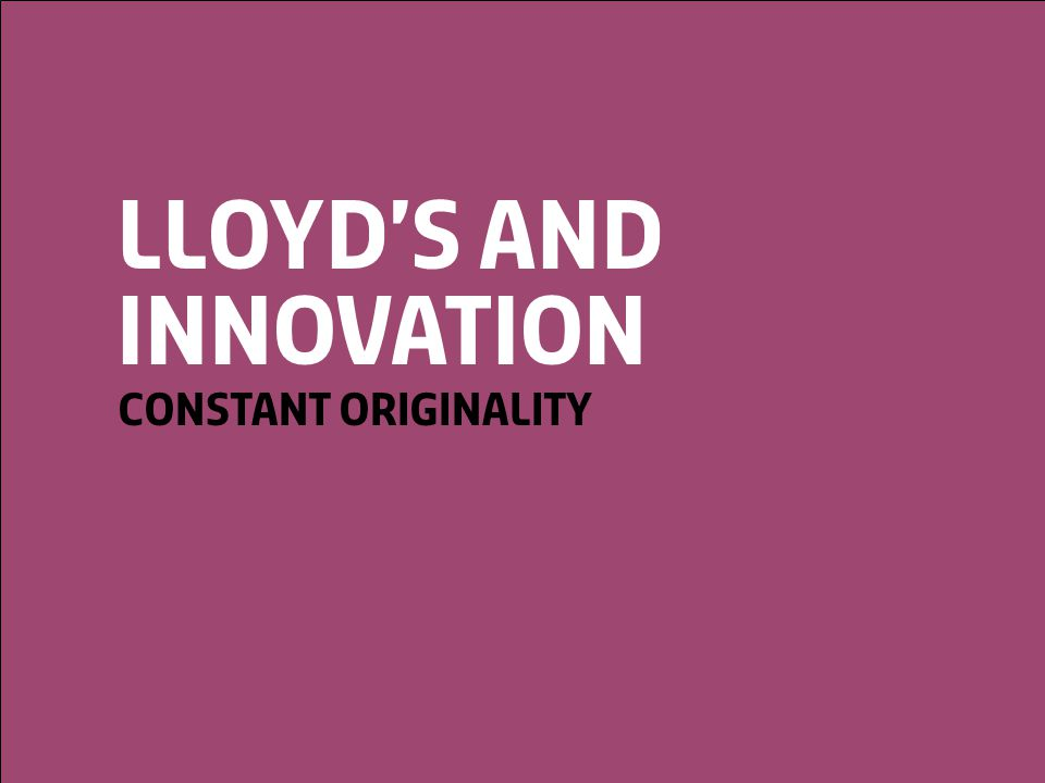 © Lloyd'sA Colourful History32 Lloyd's and innovation Constant originality