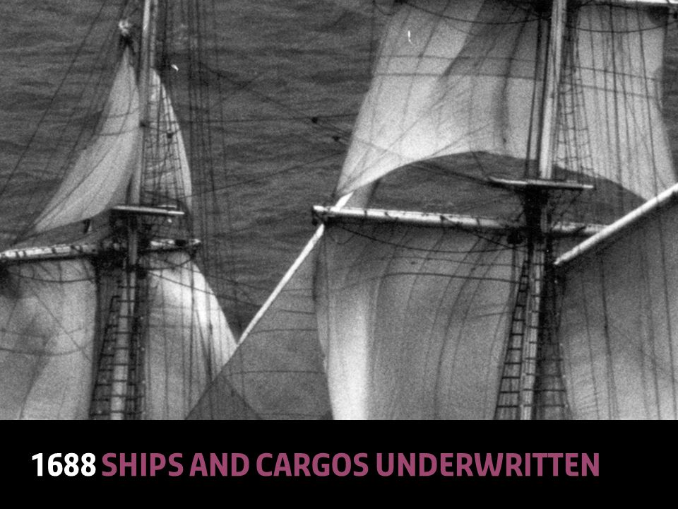 © Lloyd'sA Colourful History7 1688 ships and cargos underwritten